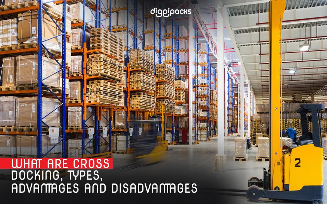 What are Cross-Docking, Types, Advantages and Disadvantages
