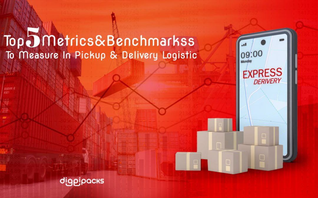 Top 5 Metrics & Benchmarks to Measure In Pickup & Delivery Logistics