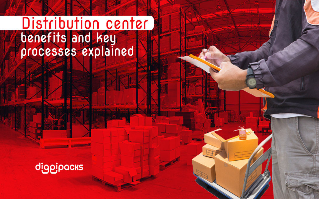 Distribution Center Benefits and Key Processes Explained